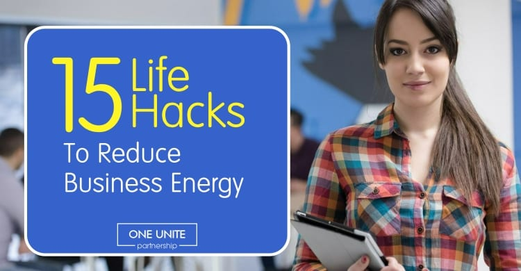 15 Life Hacks To Reduce Business Energy